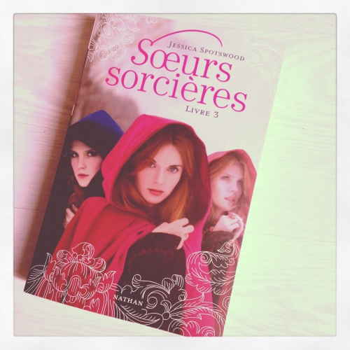 soeurs,sorcières,tome 3,jessica,spotswood,nathan