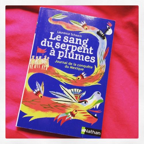 sang,serpent,plumes,journal,conquête,mexique,laurence,schaack,julia,wanters,nathan,regard,sur